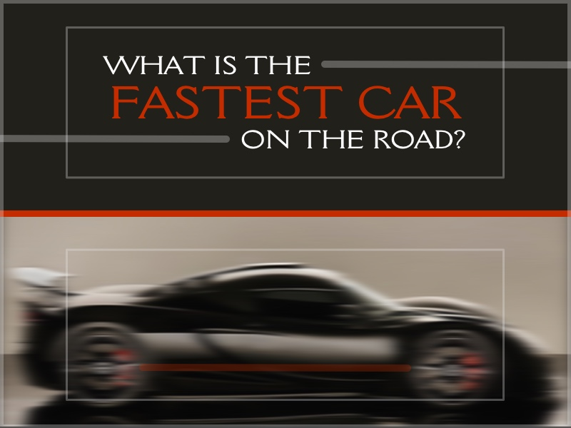 What is the Fastest Car on the Road?