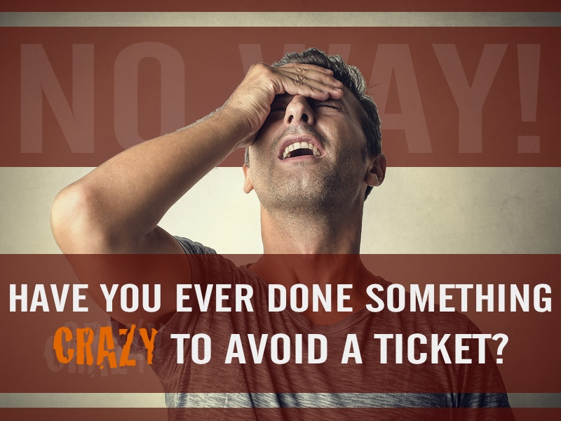 Auto Fun: Have You Ever Done Something Crazy to Avoid a Ticket?