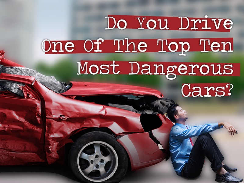 Auto Talk: Do You Drive One Of The 10 Most Dangerous Cars?