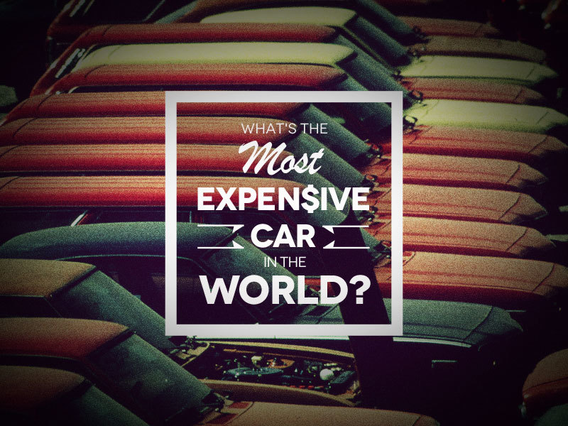 Just For Fun: What is the Most Expensive Car in the World?