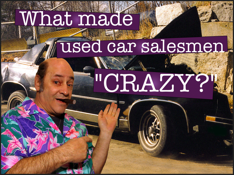 Are Used Car Salesmen Crazy?