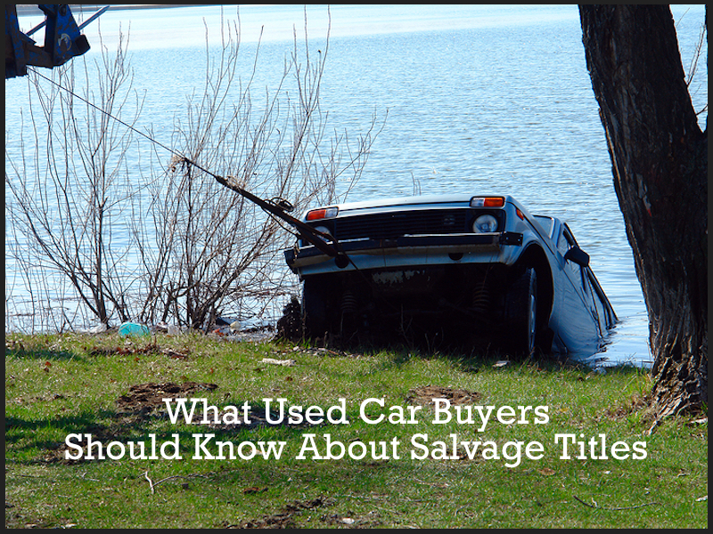 What Used Car Buyers Should Know About Salvage Titles