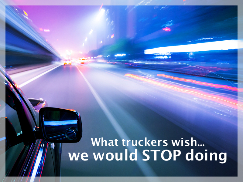 What Truckers Wish We Would Stop Doing