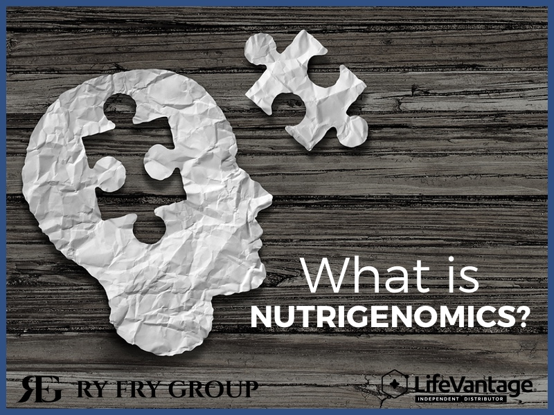 What is nutrigenomics from LifeVantage and Ry Fry Group?